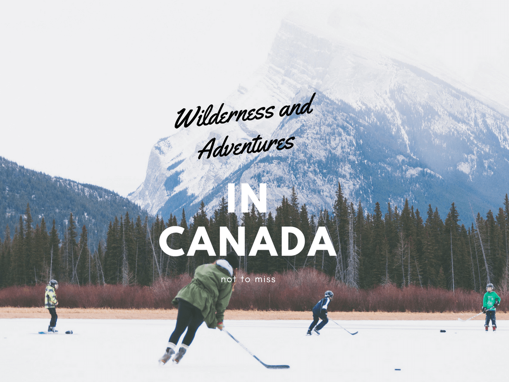 Guest Post - Wilderness and Adventures Not to Miss in Canada