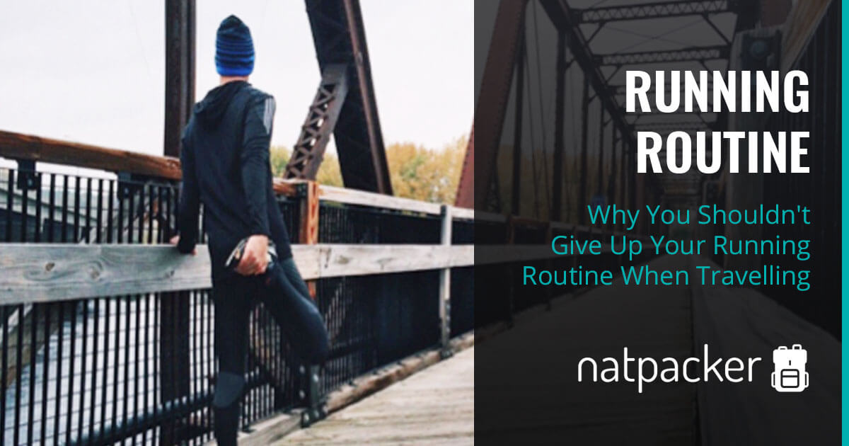 Guest Post - Why You Shouldn't Give Up Your Running Routine When Travelling