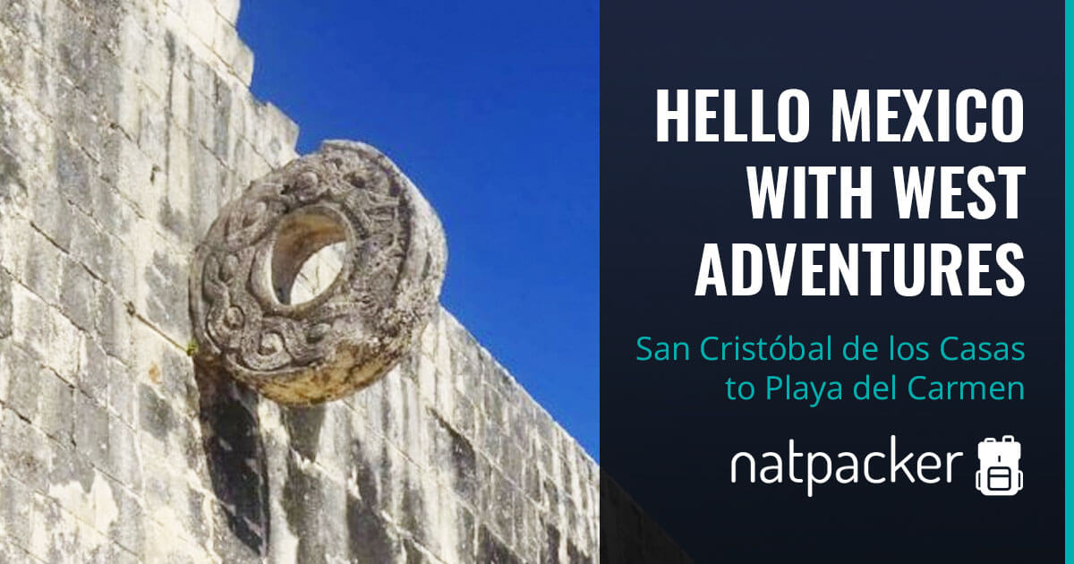 #Mexpacker - Hello Mexico With West Adventures