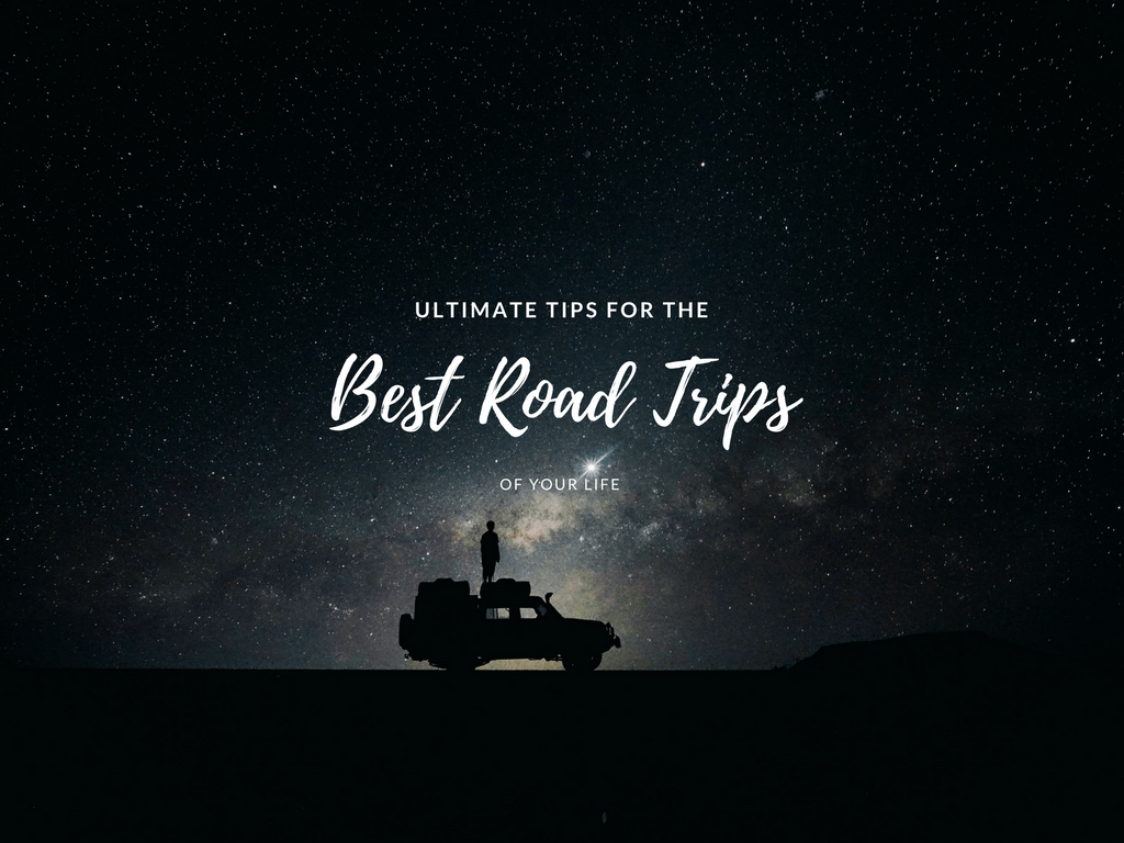 Ultimate Tips for Best Road Trips of Your Life