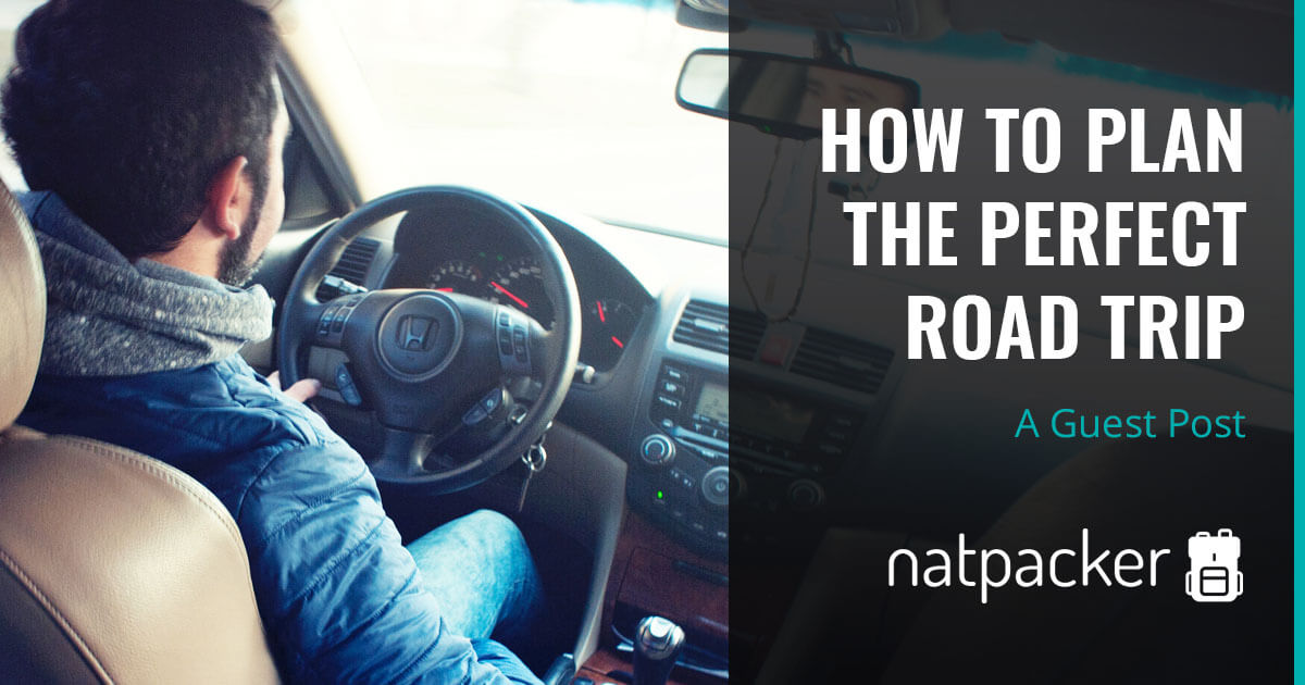 Guest Post - How To Plan The Perfect Road Trip
