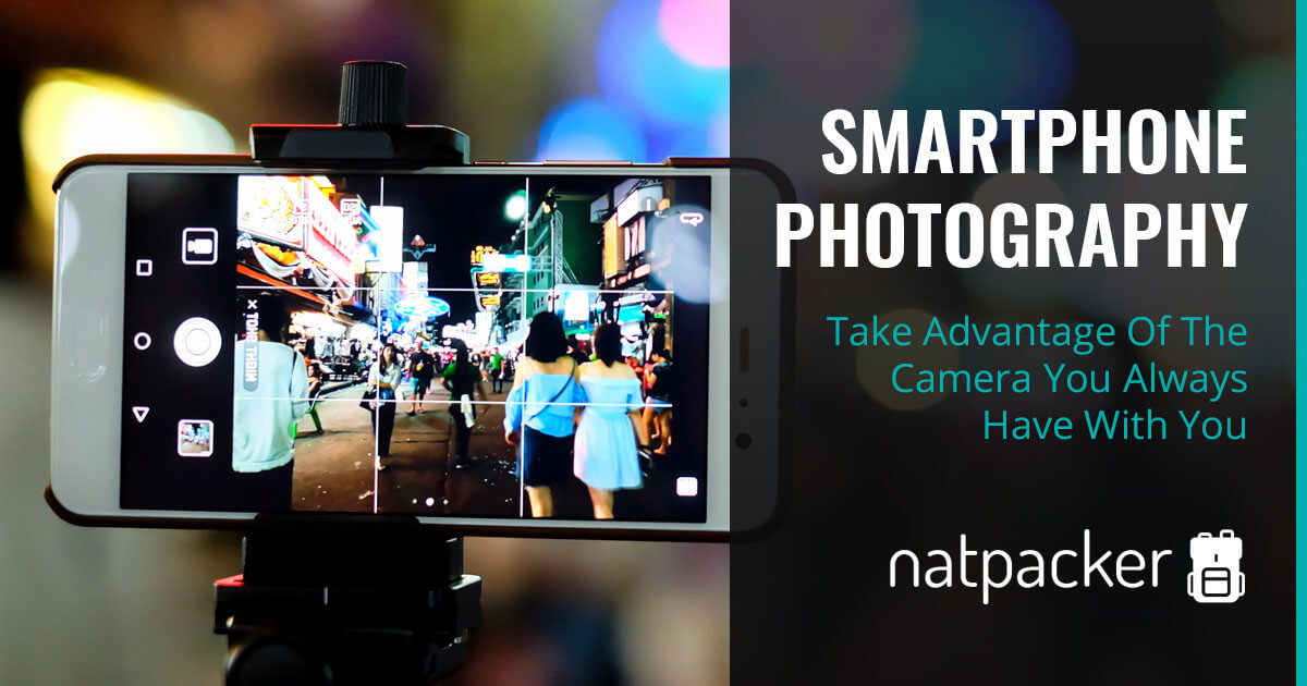Smartphone Photography Tips: Take Advantage Of The Camera You Always Have With You