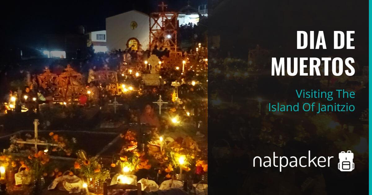 Visiting The Island Of Janitzio For Dia De Muertos