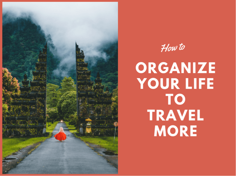 How To Organize Your Life To Travel More