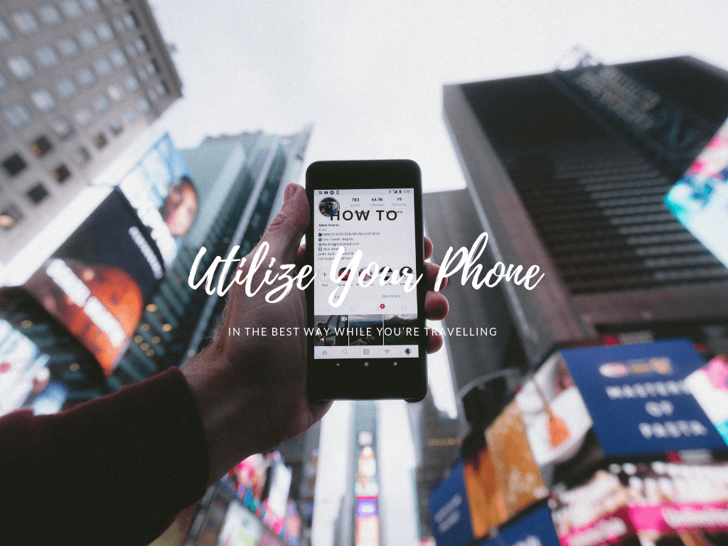 How to Utilize Your Phone in the Best Way While You're Travelling