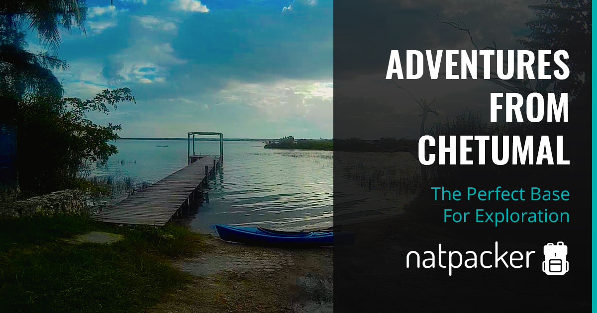 Adventures From Chetumal